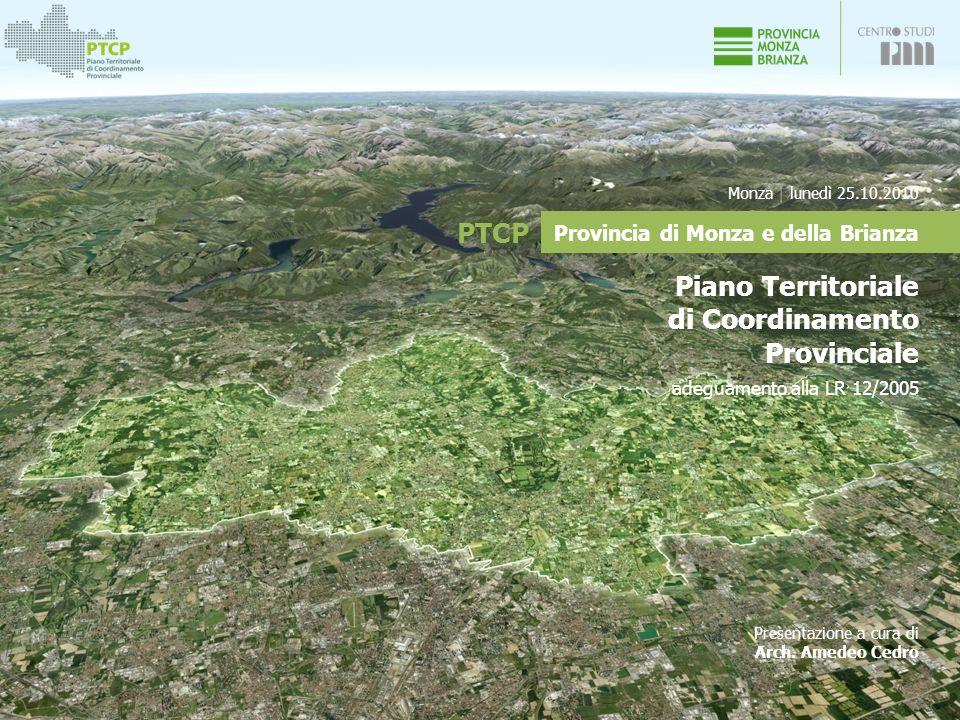 Presentazione a cura di Arch. Amedeo Cedro PTCP Monza | lunedì 25.10.2010 Provincia di Monza e della Brianza Piano Territoriale di Coordinamento Provi