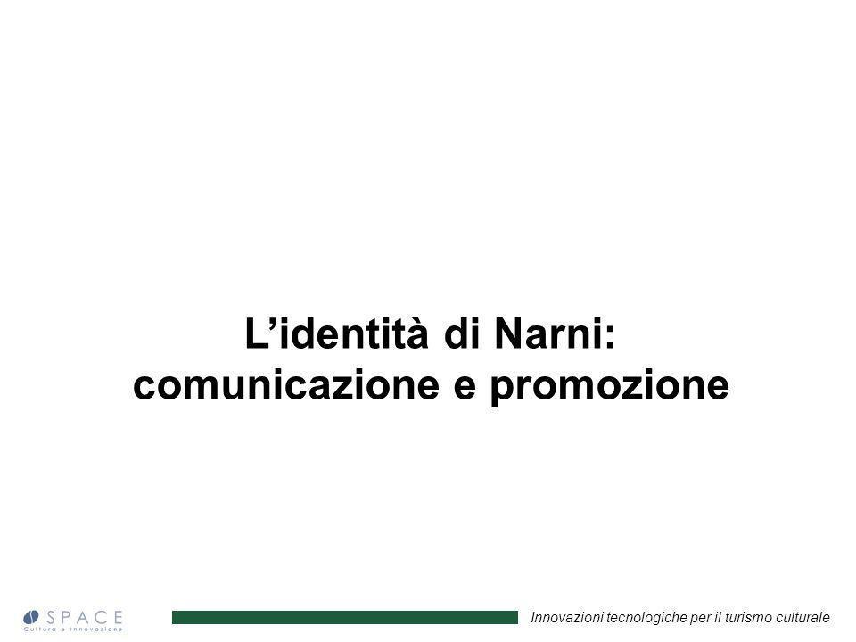 Innovazioni tecnologiche per il turismo culturale Lidentità di Narni: comunicazione e promozione
