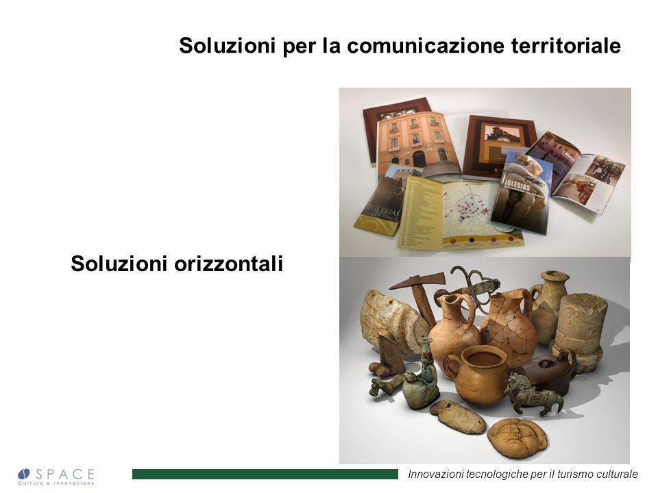 Innovazioni tecnologiche per il turismo culturale Soluzioni orizzontali Soluzioni per la comunicazione territoriale