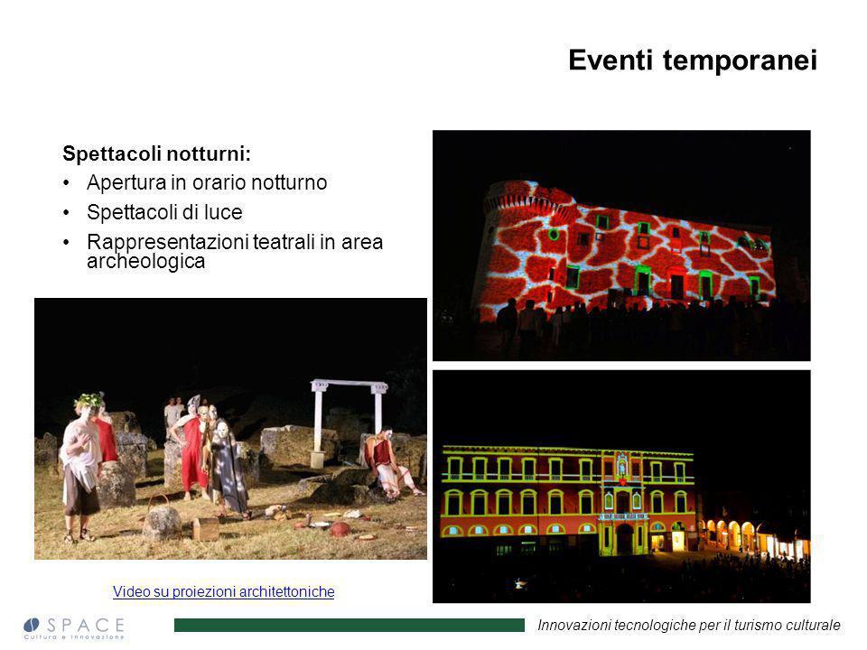 Innovazioni tecnologiche per il turismo culturale Spettacoli notturni: Apertura in orario notturno Spettacoli di luce Rappresentazioni teatrali in are
