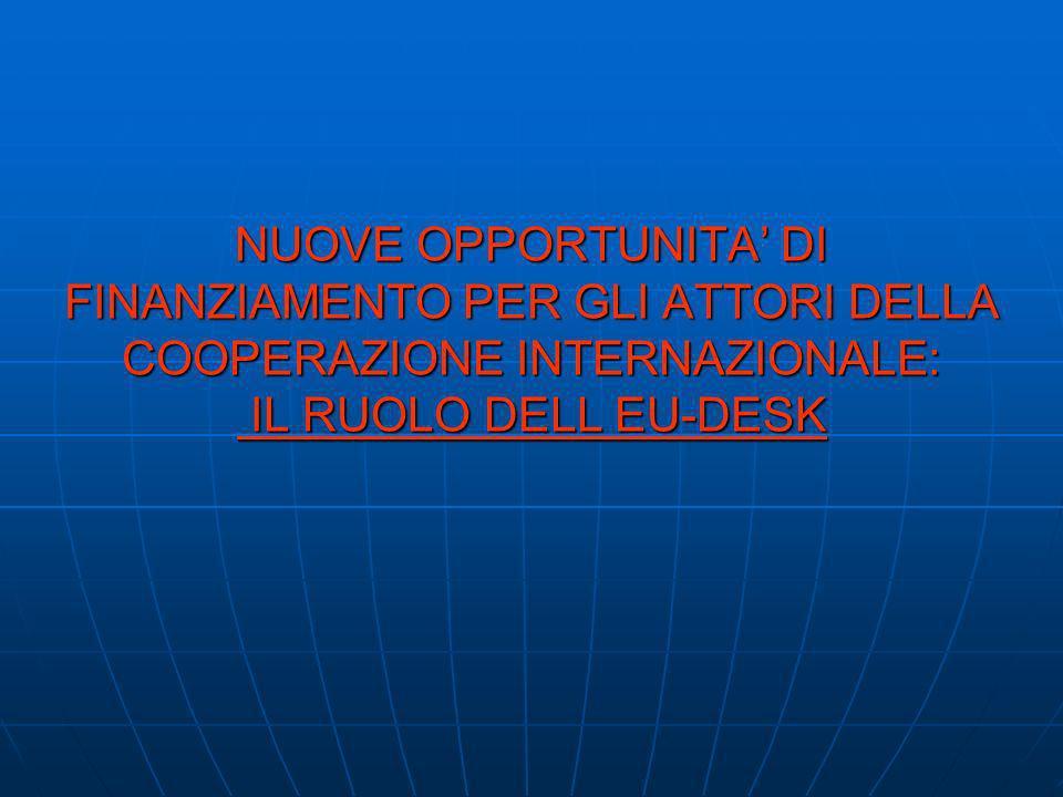 NUOVE OPPORTUNITA DI FINANZIAMENTO PER GLI ATTORI DELLA COOPERAZIONE INTERNAZIONALE: IL RUOLO DELL EU-DESK