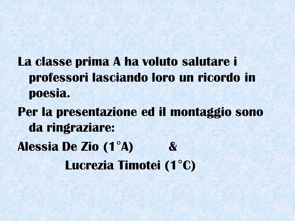 La classe prima A ha voluto salutare i professori lasciando loro un ricordo in poesia.