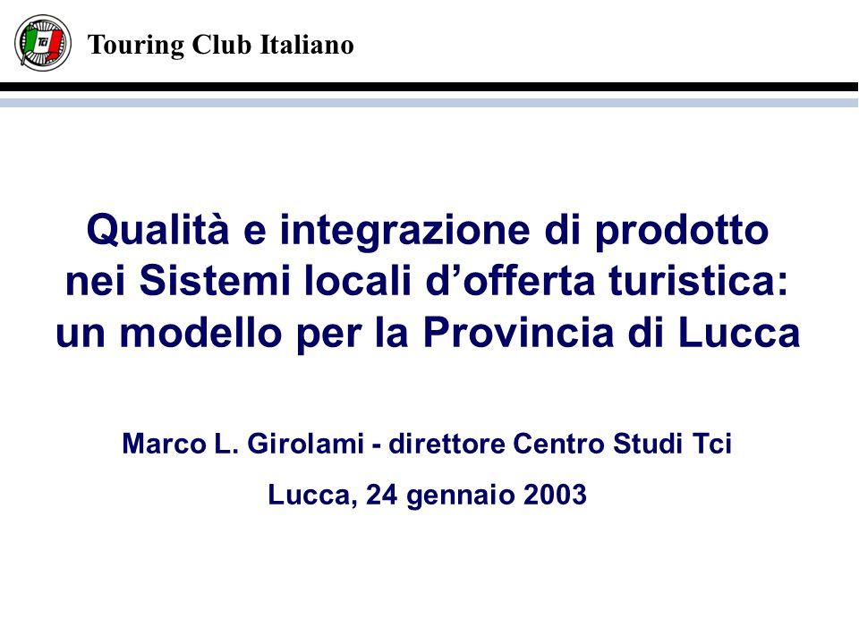 Touring Club Italiano Qualità e integrazione di prodotto nei Sistemi locali dofferta turistica: un modello per la Provincia di Lucca Marco L. Girolami