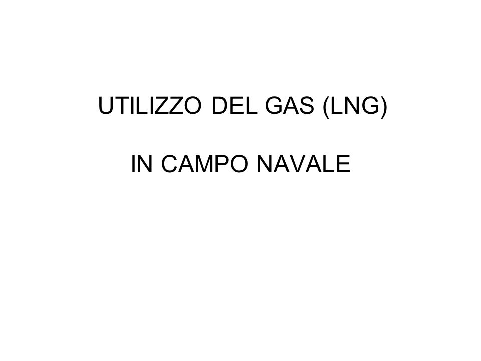 UTILIZZO DEL GAS (LNG) IN CAMPO NAVALE