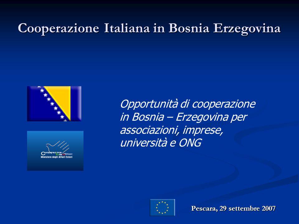 Cooperazione Italiana in Bosnia Erzegovina Pescara, 29 settembre 2007 Opportunità di cooperazione in Bosnia – Erzegovina per associazioni, imprese, un