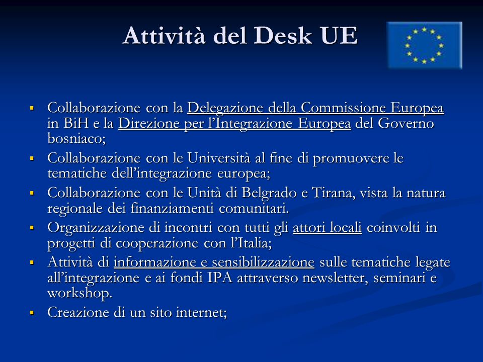 Attività del Desk UE Attività del Desk UE Collaborazione con la Delegazione della Commissione Europea in BiH e la Direzione per lIntegrazione Europea