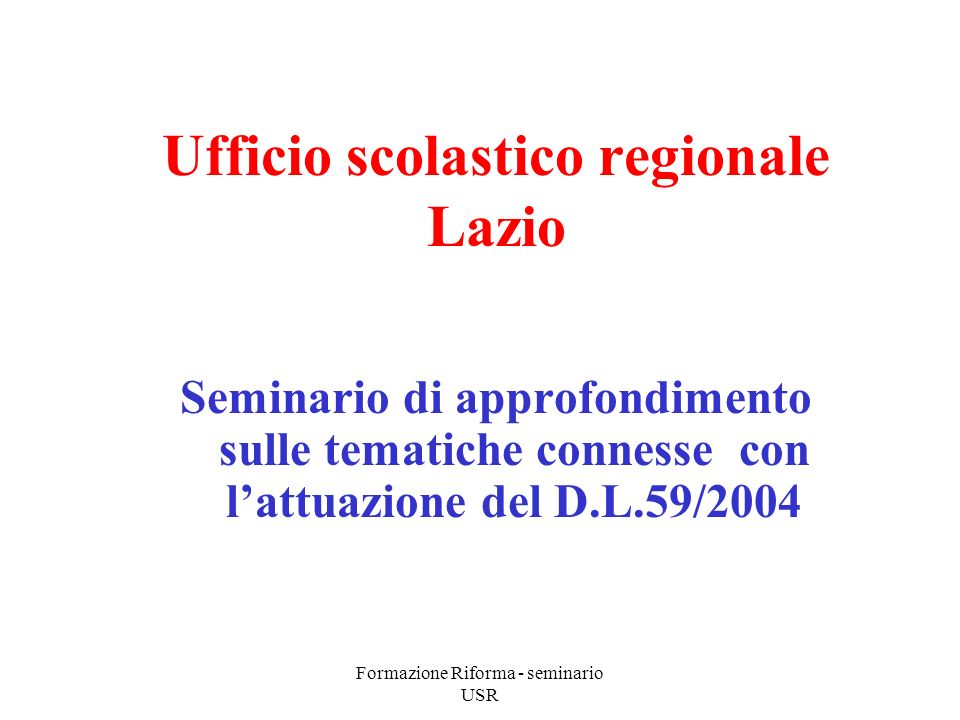 Formazione Riforma - seminario USR Decreto legislativo 59/2004 Principi fondamentali Norme generali Problemi aperti