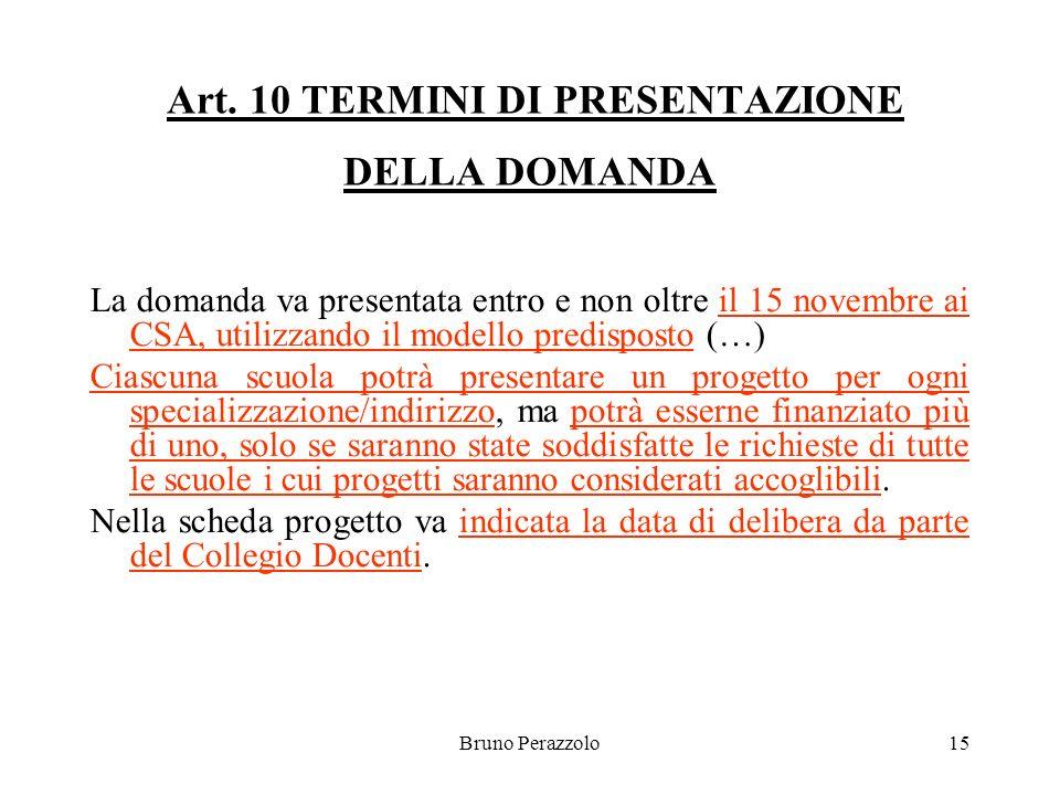 Bruno Perazzolo15 Art. 10 TERMINI DI PRESENTAZIONE DELLA DOMANDA La domanda va presentata entro e non oltre il 15 novembre ai CSA, utilizzando il mode