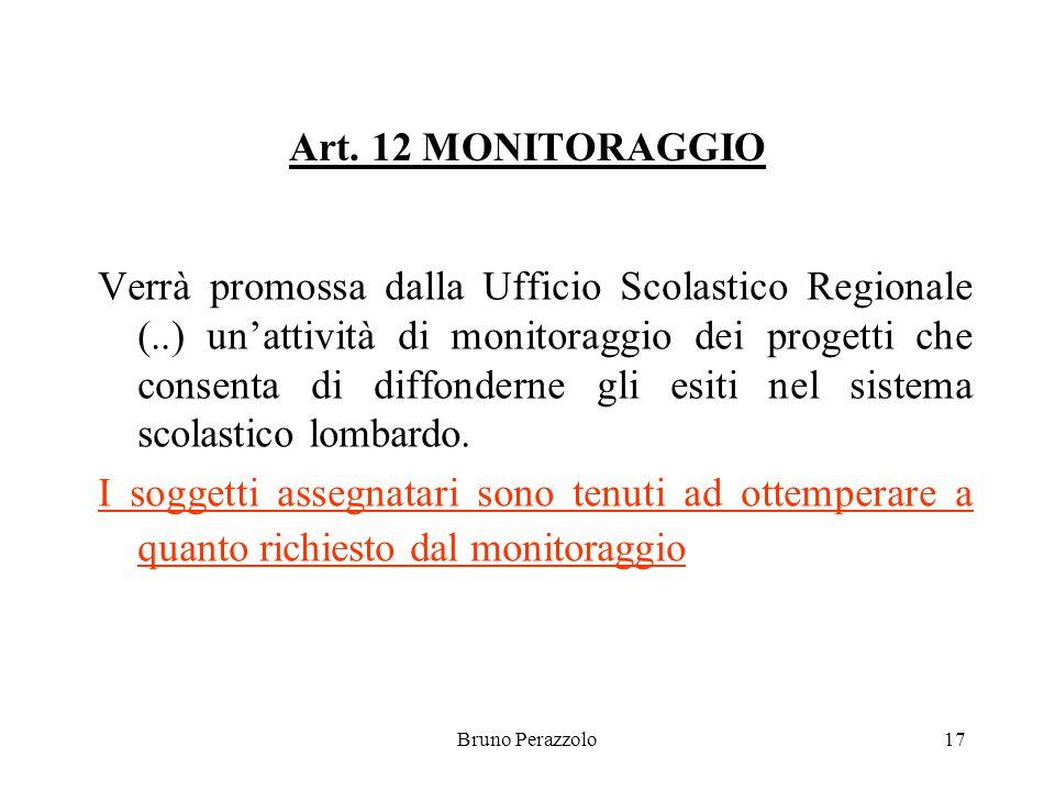 Bruno Perazzolo17 Art. 12 MONITORAGGIO Verrà promossa dalla Ufficio Scolastico Regionale (..) unattività di monitoraggio dei progetti che consenta di