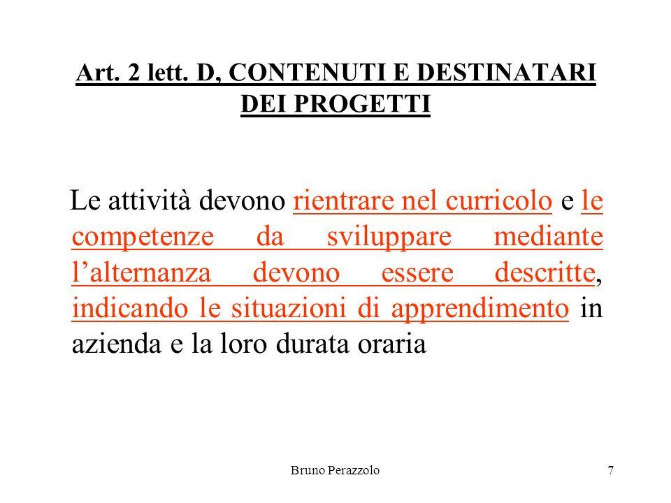 Bruno Perazzolo7 Art. 2 lett. D, CONTENUTI E DESTINATARI DEI PROGETTI Le attività devono rientrare nel curricolo e le competenze da sviluppare mediant