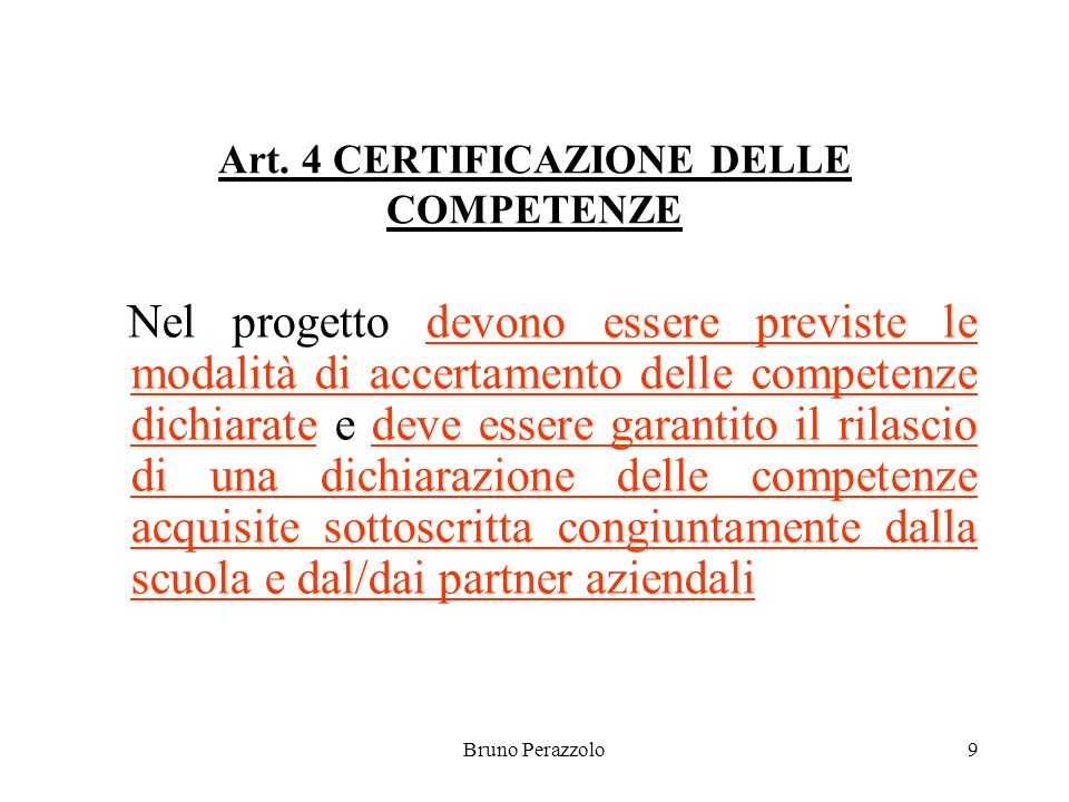 Bruno Perazzolo9 Art. 4 CERTIFICAZIONE DELLE COMPETENZE Nel progetto devono essere previste le modalità di accertamento delle competenze dichiarate e