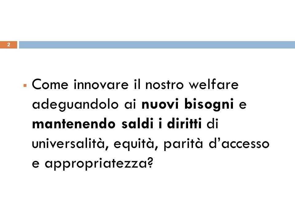 Come innovare il nostro welfare adeguandolo ai nuovi bisogni e mantenendo saldi i diritti di universalità, equità, parità daccesso e appropriatezza.