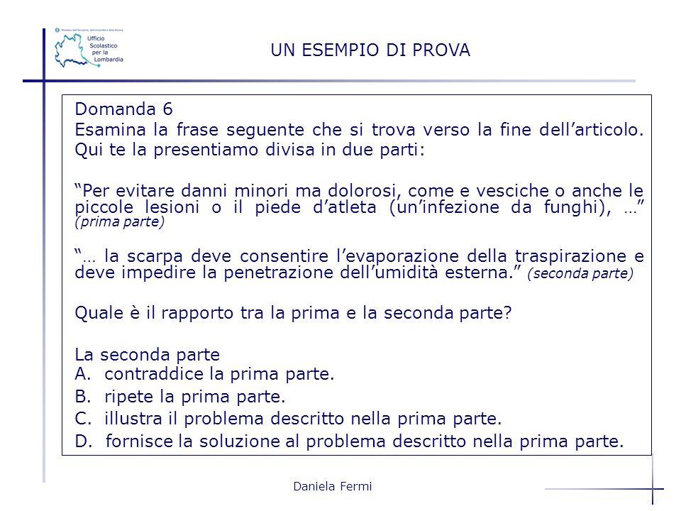 Daniela Fermi UN ESEMPIO DI PROVA Domanda 6 Esamina la frase seguente che si trova verso la fine dellarticolo. Qui te la presentiamo divisa in due par