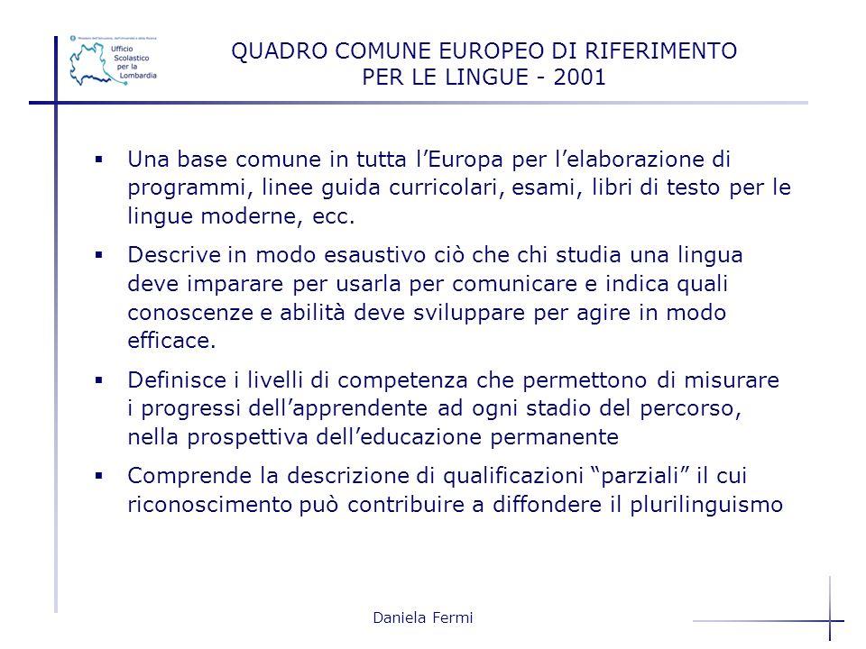 Daniela Fermi QUADRO COMUNE EUROPEO DI RIFERIMENTO PER LE LINGUE - 2001 Una base comune in tutta lEuropa per lelaborazione di programmi, linee guida c