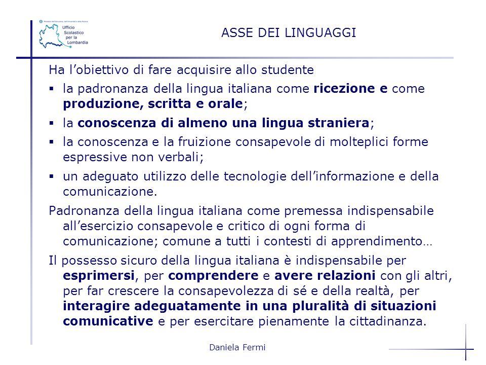 Daniela Fermi ASSE DEI LINGUAGGI Ha lobiettivo di fare acquisire allo studente la padronanza della lingua italiana come ricezione e come produzione, s