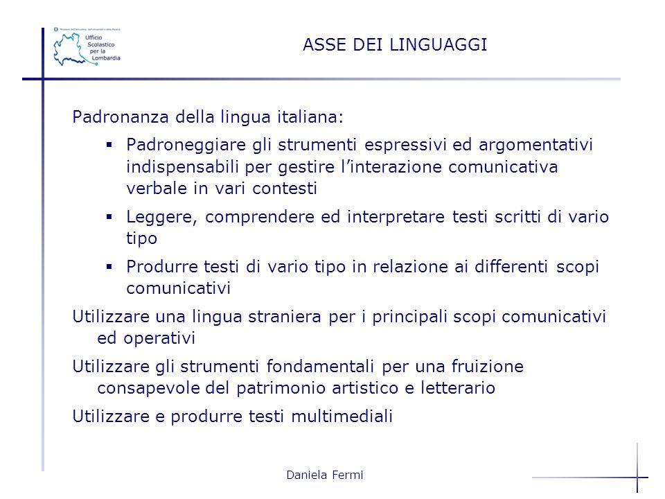 Daniela Fermi ASSE DEI LINGUAGGI Padronanza della lingua italiana: Padroneggiare gli strumenti espressivi ed argomentativi indispensabili per gestire