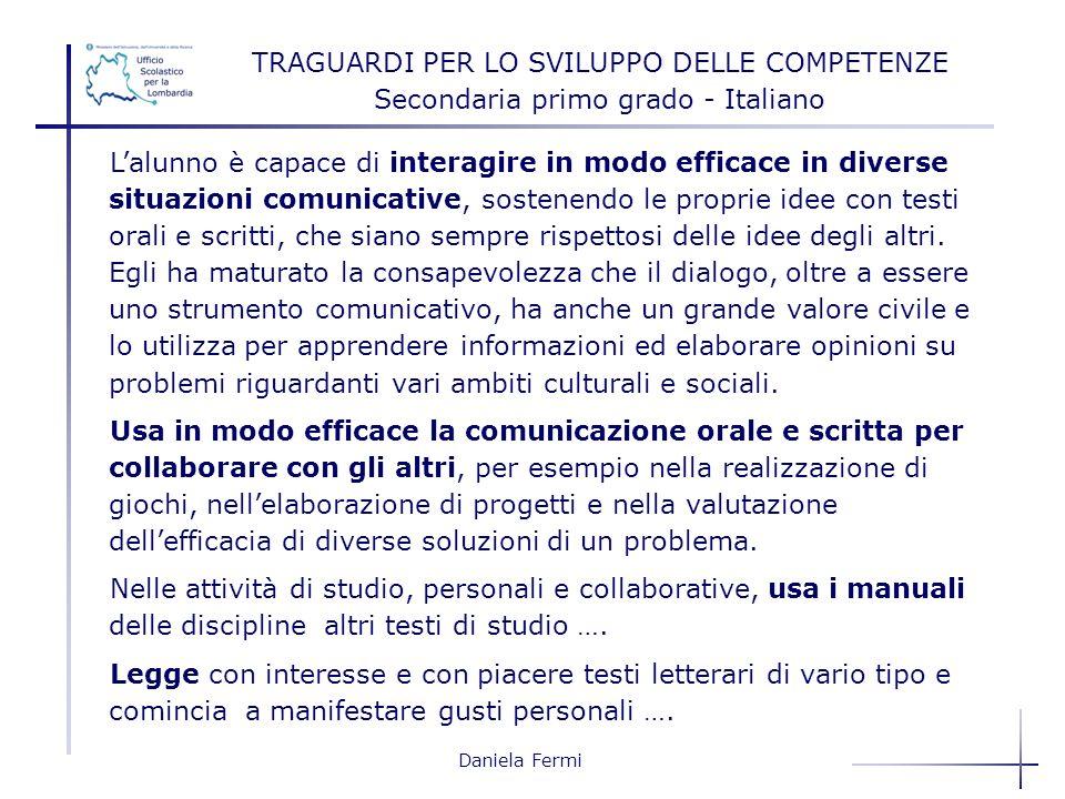 Daniela Fermi Lalunno è capace di interagire in modo efficace in diverse situazioni comunicative, sostenendo le proprie idee con testi orali e scritti