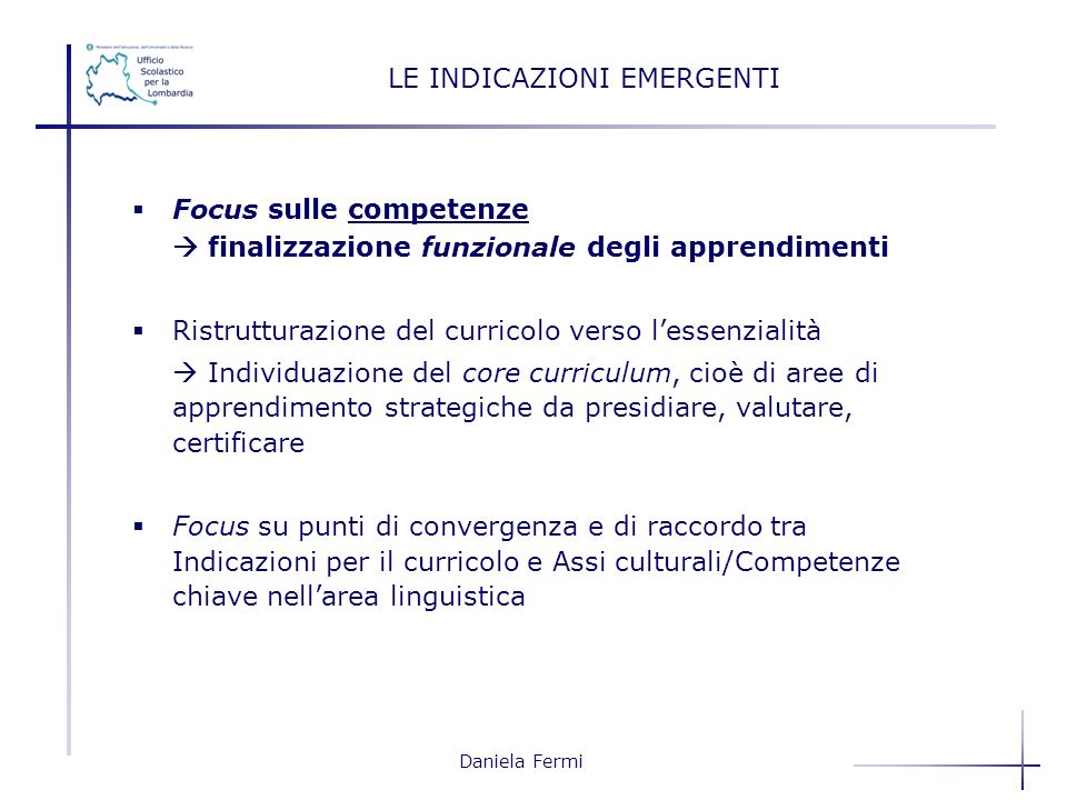 Daniela Fermi LE INDICAZIONI EMERGENTI Focus sulle competenze finalizzazione funzionale degli apprendimenti Ristrutturazione del curricolo verso lesse