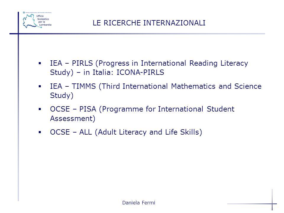 Daniela Fermi LE RICERCHE INTERNAZIONALI IEA – PIRLS (Progress in International Reading Literacy Study) – in Italia: ICONA-PIRLS IEA – TIMMS (Third In