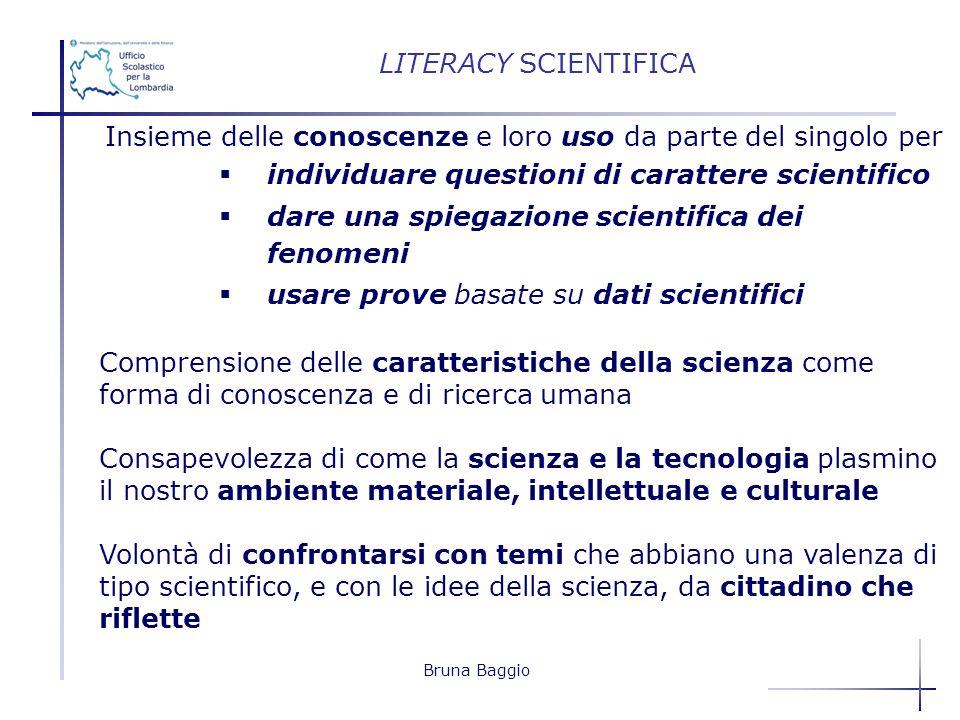 Bruna Baggio Insieme delle conoscenze e loro uso da parte del singolo per individuare questioni di carattere scientifico dare una spiegazione scientif