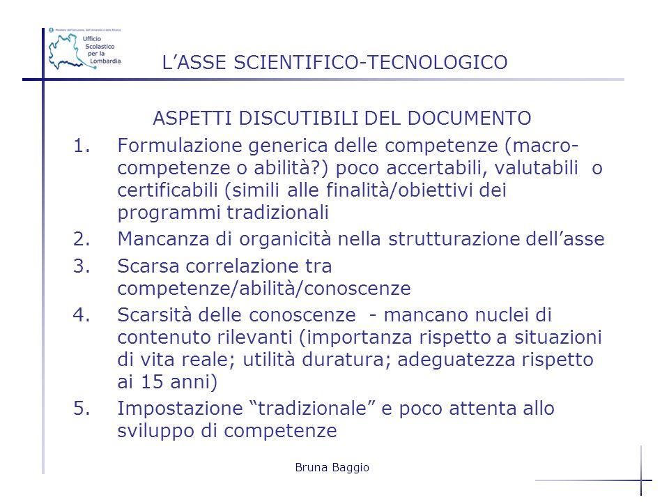 Bruna Baggio LASSE SCIENTIFICO-TECNOLOGICO ASPETTI DISCUTIBILI DEL DOCUMENTO 1.Formulazione generica delle competenze (macro- competenze o abilità?) p
