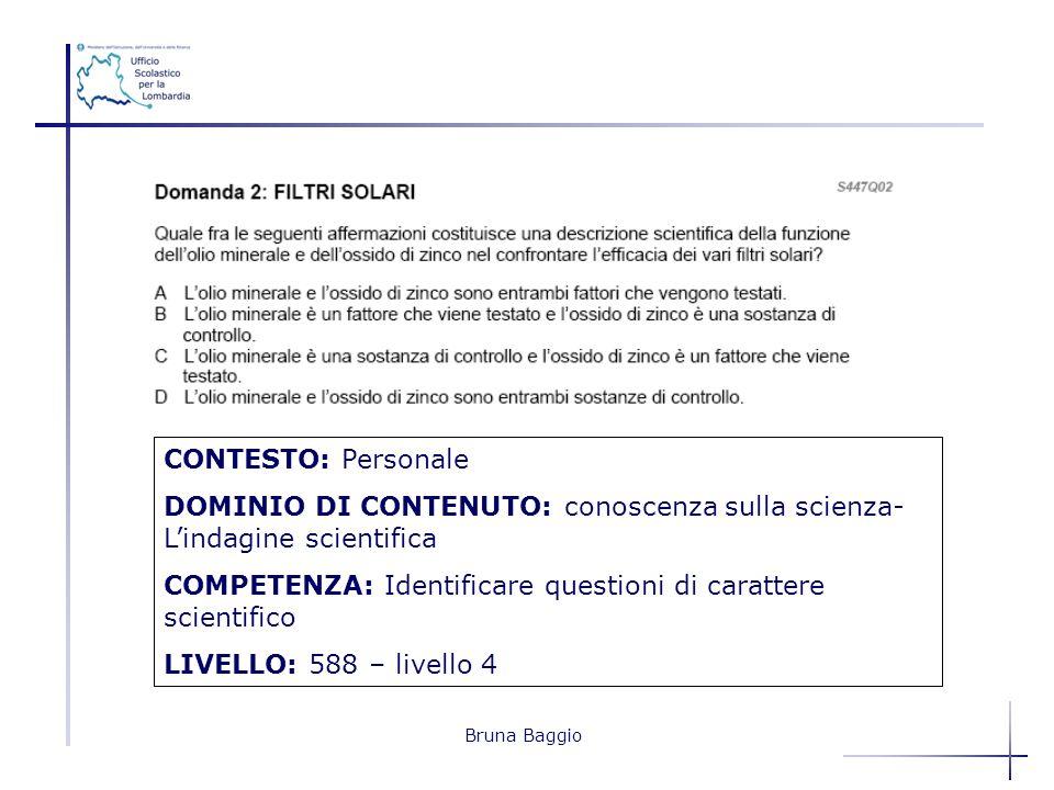 Bruna Baggio CONTESTO: Personale DOMINIO DI CONTENUTO: conoscenza sulla scienza- Lindagine scientifica COMPETENZA: Identificare questioni di carattere