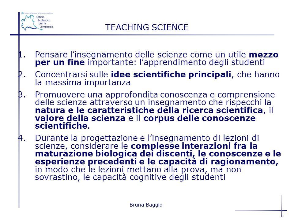 Bruna Baggio TEACHING SCIENCE 1.Pensare linsegnamento delle scienze come un utile mezzo per un fine importante: lapprendimento degli studenti 2.Concen