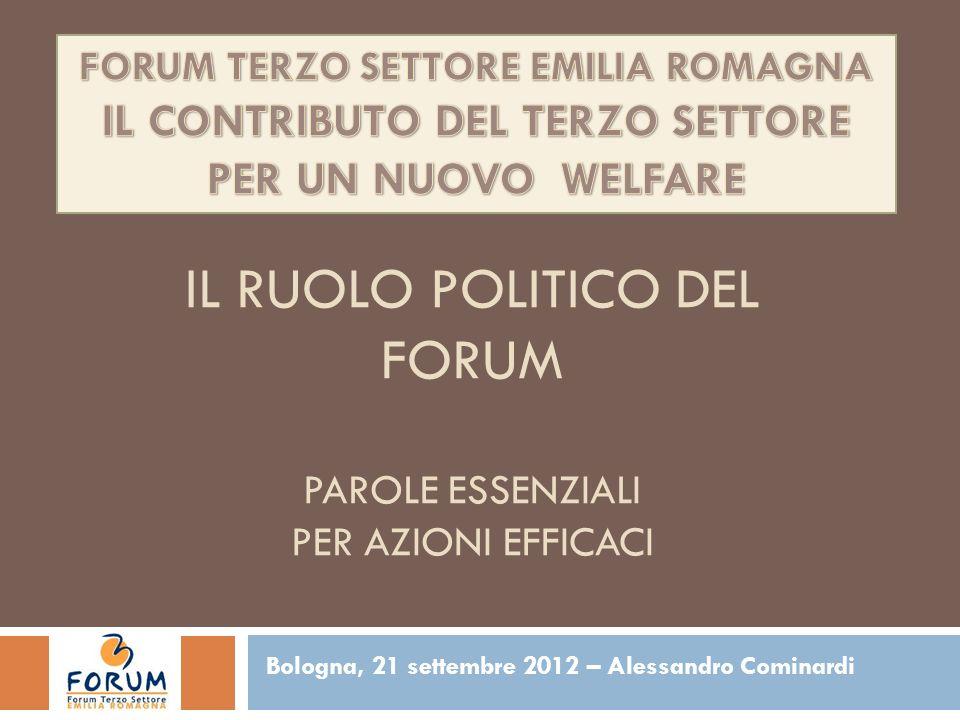 IL RUOLO POLITICO DEL FORUM PAROLE ESSENZIALI PER AZIONI EFFICACI Bologna, 21 settembre 2012 – Alessandro Cominardi 1