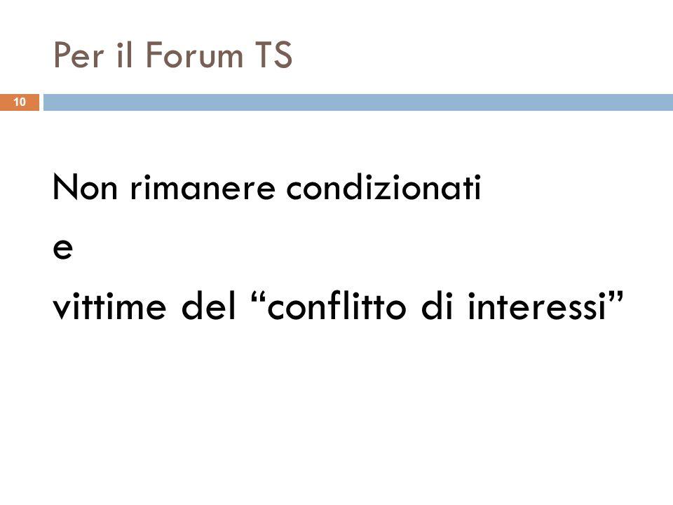 Per il Forum TS Non rimanere condizionati e vittime del conflitto di interessi 10