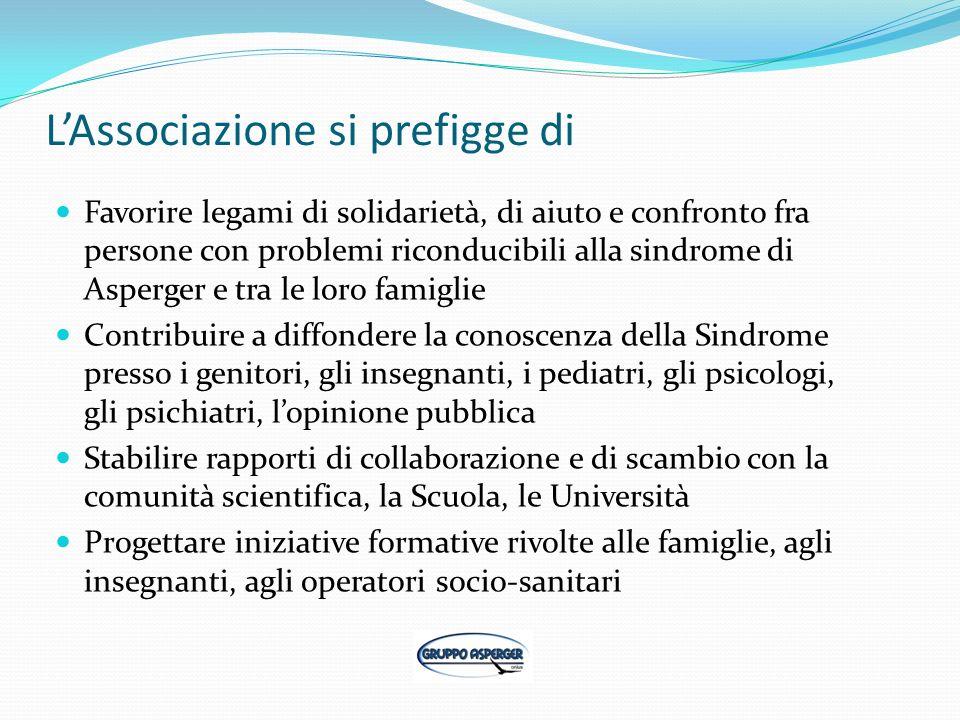 LAssociazione si prefigge di Favorire legami di solidarietà, di aiuto e confronto fra persone con problemi riconducibili alla sindrome di Asperger e t