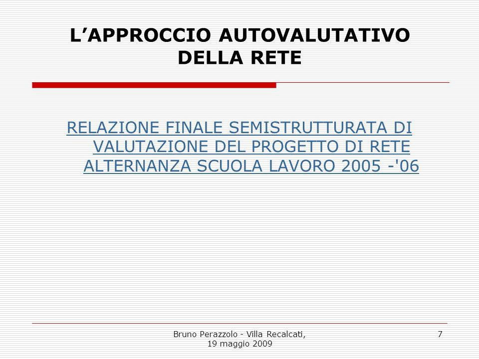 Bruno Perazzolo - Villa Recalcati, 19 maggio 2009 7 LAPPROCCIO AUTOVALUTATIVO DELLA RETE RELAZIONE FINALE SEMISTRUTTURATA DI VALUTAZIONE DEL PROGETTO
