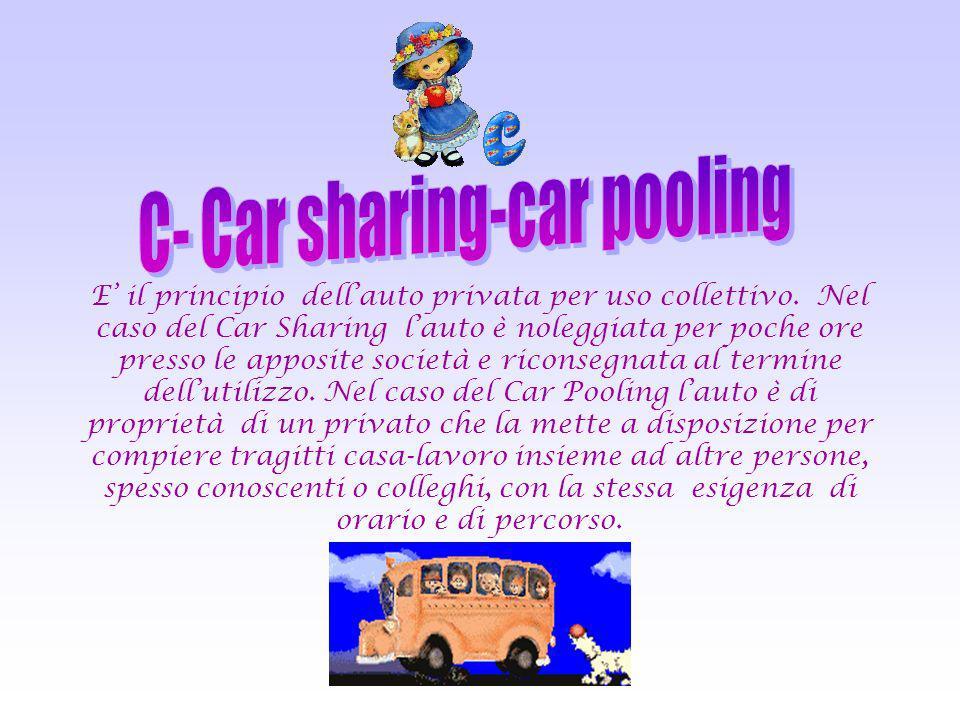 E il principio dellauto privata per uso collettivo. Nel caso del Car Sharing lauto è noleggiata per poche ore presso le apposite società e riconsegnat