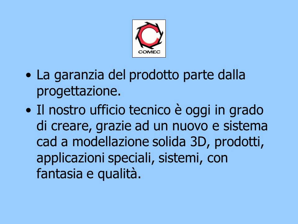 La garanzia del prodotto parte dalla progettazione.