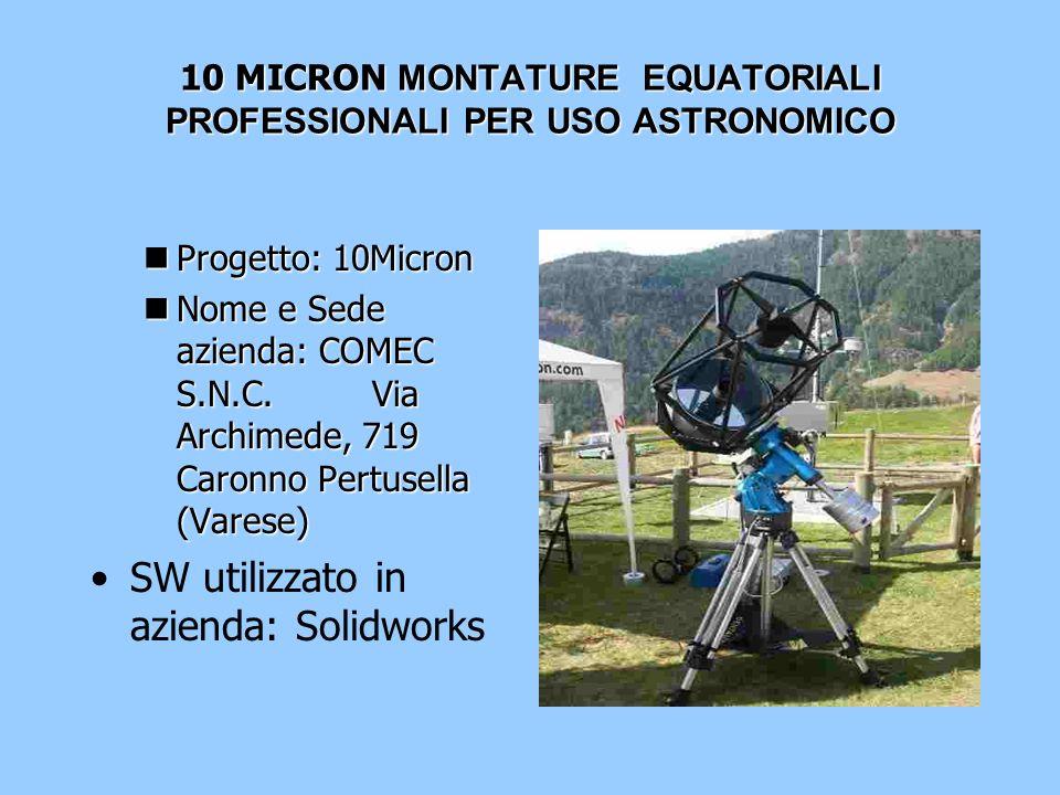 10 MICRON MONTATURE EQUATORIALI PROFESSIONALI PER USO ASTRONOMICO nProgetto: 10Micron nNome e Sede azienda: COMEC S.N.C. Via Archimede, 719 Caronno Pe