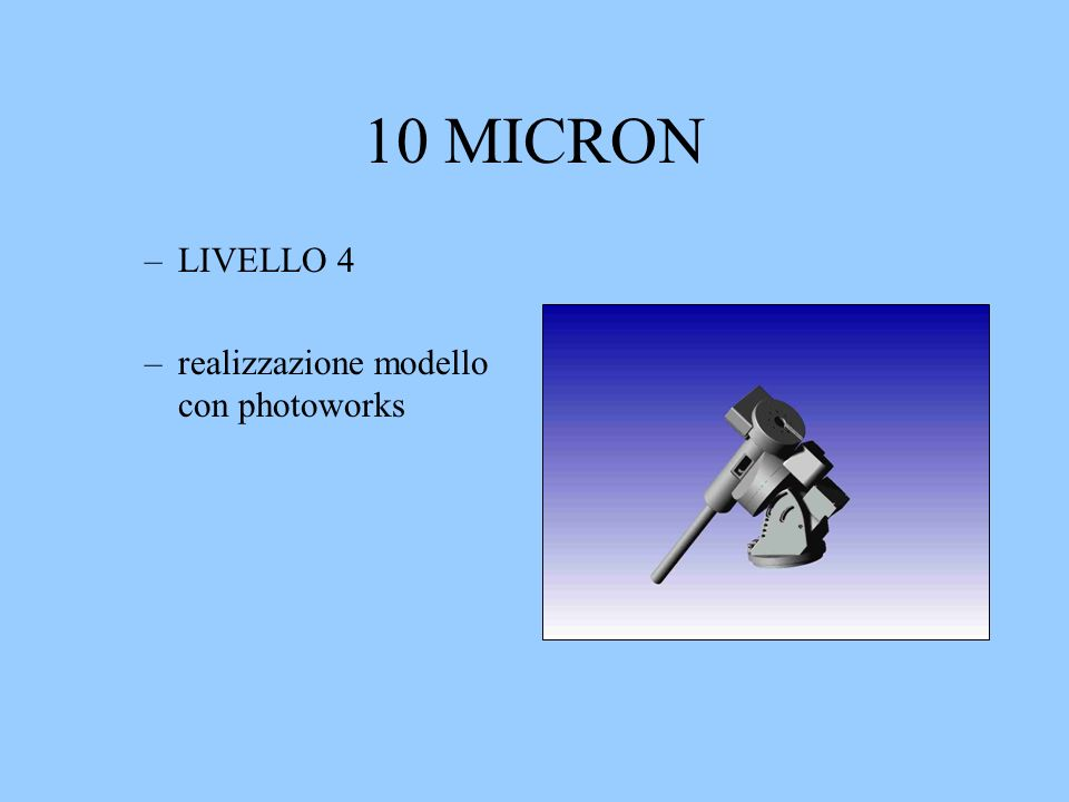 10 MICRON –LIVELLO 4 –realizzazione modello con photoworks