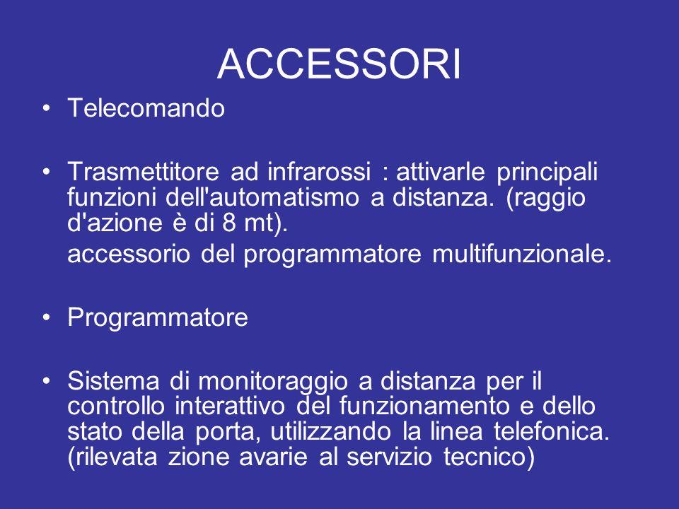ACCESSORI Telecomando Trasmettitore ad infrarossi : attivarle principali funzioni dell'automatismo a distanza. (raggio d'azione è di 8 mt). accessorio