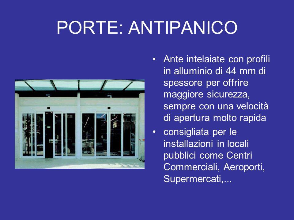 PORTE: ANTIPANICO Ante intelaiate con profili in alluminio di 44 mm di spessore per offrire maggiore sicurezza, sempre con una velocità di apertura mo