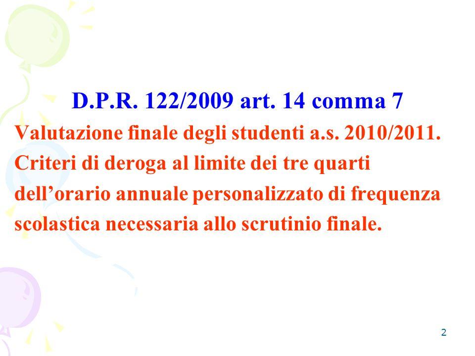 2 D.P.R. 122/2009 art. 14 comma 7 Valutazione finale degli studenti a.s. 2010/2011. Criteri di deroga al limite dei tre quarti dellorario annuale pers