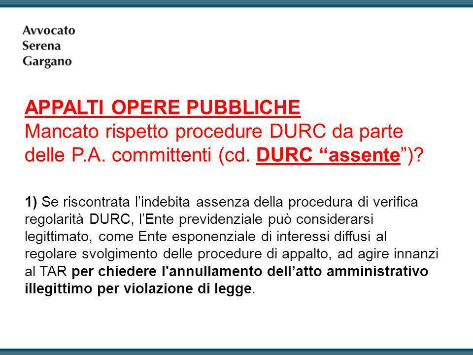 1) Se riscontrata lindebita assenza della procedura di verifica regolarità DURC, lEnte previdenziale può considerarsi legittimato, come Ente esponenzi