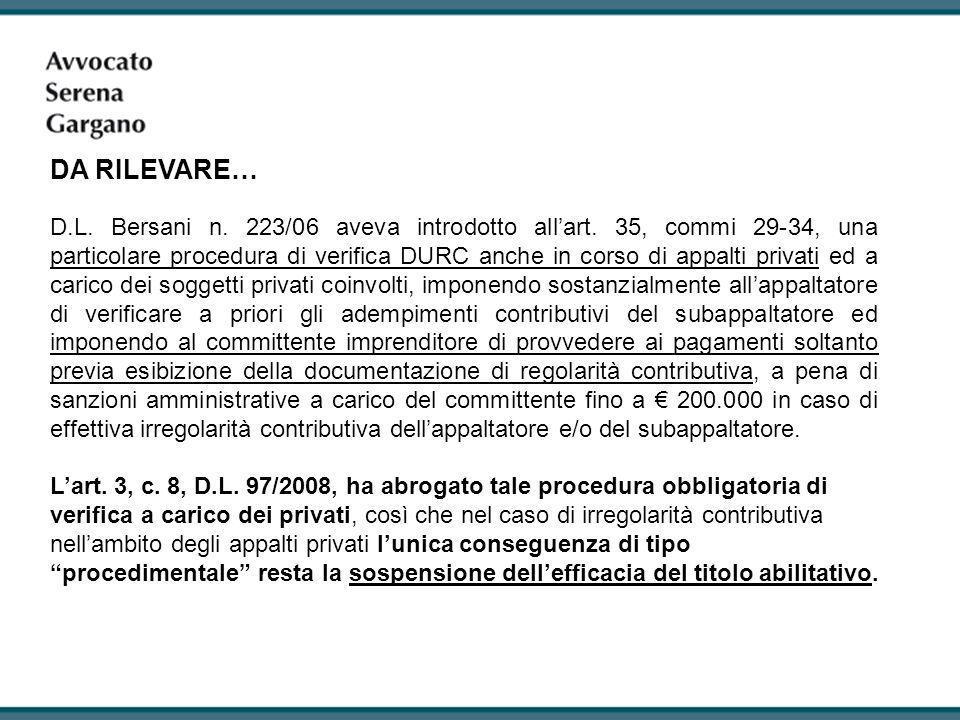 D.L. Bersani n. 223/06 aveva introdotto allart. 35, commi 29-34, una particolare procedura di verifica DURC anche in corso di appalti privati ed a car