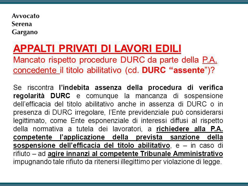 APPALTI PRIVATI DI LAVORI EDILI Mancato rispetto procedure DURC da parte della P.A. concedente il titolo abilitativo (cd. DURC assente)? Se riscontra