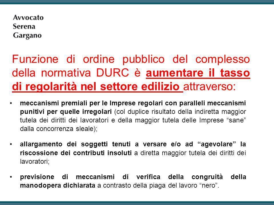 Funzione di ordine pubblico del complesso della normativa DURC è aumentare il tasso di regolarità nel settore edilizio attraverso: meccanismi premiali