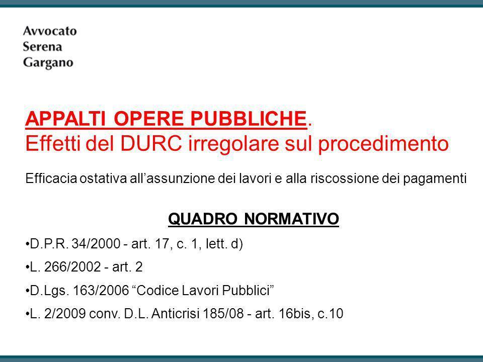Efficacia ostativa allassunzione dei lavori e alla riscossione dei pagamenti QUADRO NORMATIVO D.P.R. 34/2000 - art. 17, c. 1, lett. d) L. 266/2002 - a