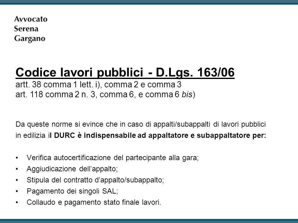 Codice lavori pubblici - D.Lgs. 163/06 artt. 38 comma 1 lett. i), comma 2 e comma 3 art. 118 comma 2 n. 3, comma 6, e comma 6 bis) Da queste norme si