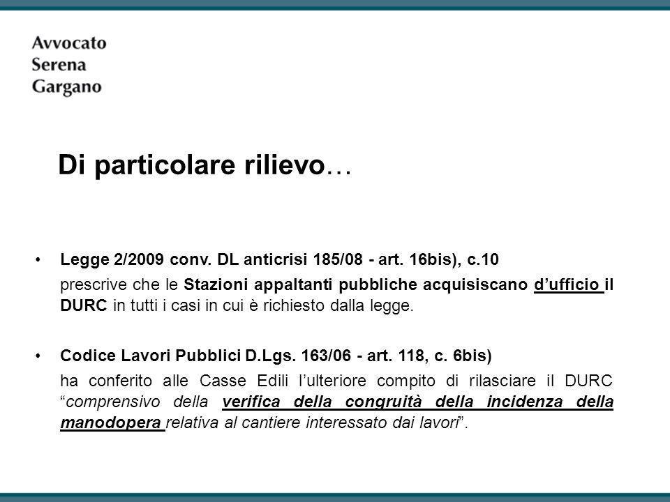 Legge 2/2009 conv. DL anticrisi 185/08 - art. 16bis), c.10 prescrive che le Stazioni appaltanti pubbliche acquisiscano dufficio il DURC in tutti i cas