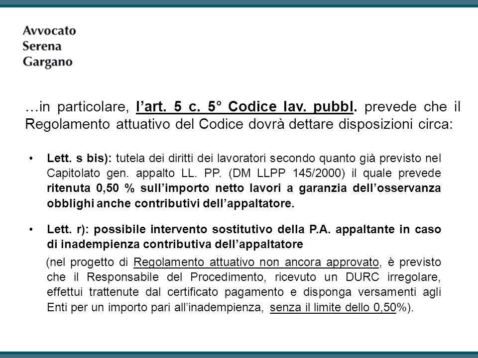 …in particolare, lart. 5 c. 5° Codice lav. pubbl. prevede che il Regolamento attuativo del Codice dovrà dettare disposizioni circa: Lett. s bis): tute