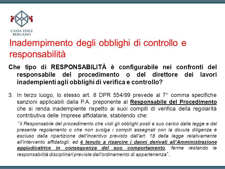 Inadempimento degli obblighi di controllo e responsabilità Che tipo di RESPONSABILITÀ è configurabile nei confronti del responsabile del procedimento o del direttore dei lavori inadempienti agli obblighi di verifica e controllo.
