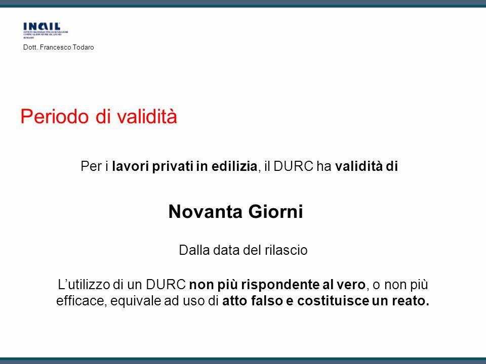 Periodo di validità Per i lavori privati in edilizia, il DURC ha validità di Dalla data del rilascio Novanta Giorni Lutilizzo di un DURC non più rispo
