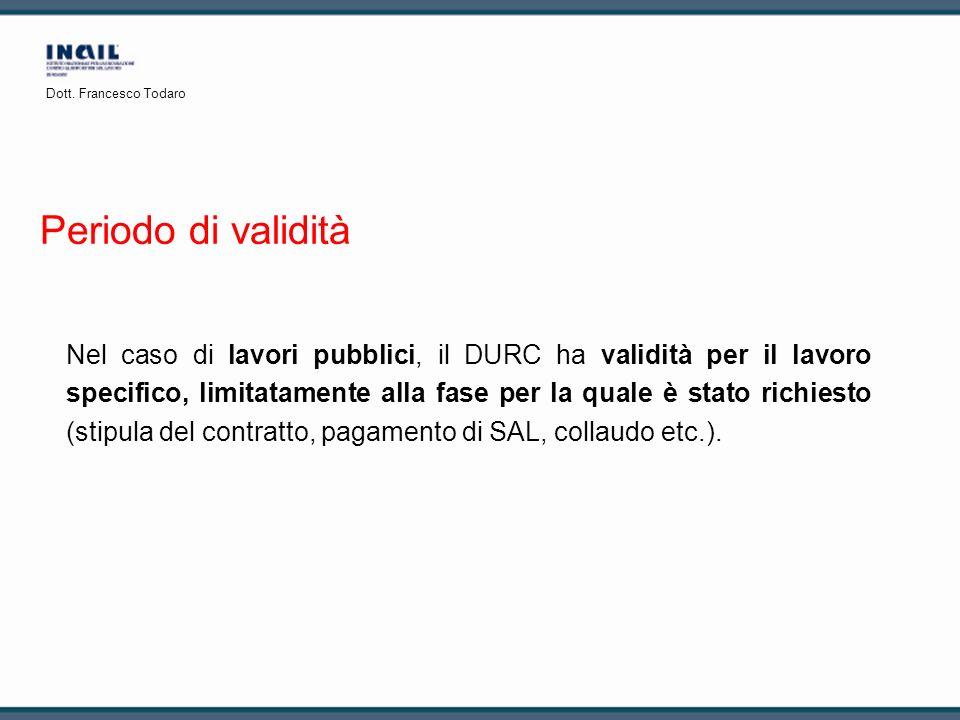 Periodo di validità Nel caso di lavori pubblici, il DURC ha validità per il lavoro specifico, limitatamente alla fase per la quale è stato richiesto (
