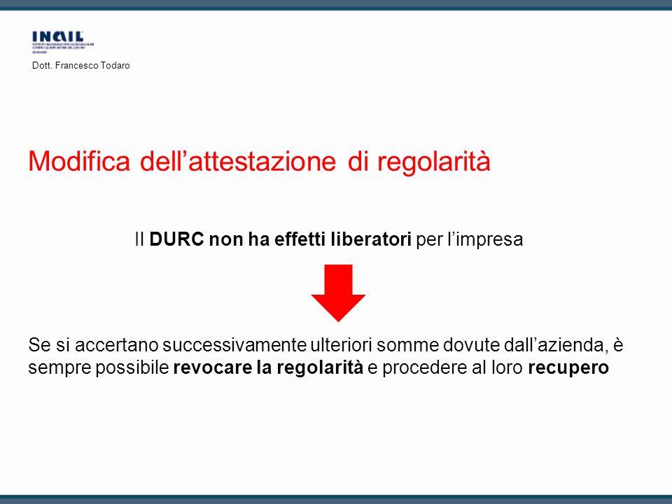 Modifica dellattestazione di regolarità Il DURC non ha effetti liberatori per limpresa Se si accertano successivamente ulteriori somme dovute dallazie